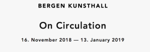 "Núria Güell. Group show. ""On Circulation"". Bergen Kunsthall (Bergen, Norway). From November 16th 2018 to January 13th 2019"