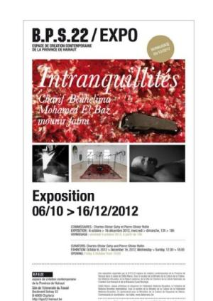 "Mounir Fatmi. Group show. ""Intranquillités"". B.P.S. 22 (Charleroi, Belgium). From October the 6th to December the 16th, 2012"