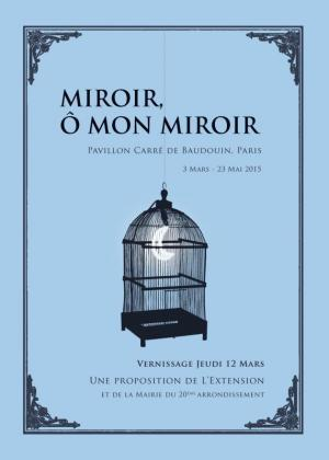 "Virginie Barré. Group show. ""Miroir, ô miroir"". Pavillion Carré de Baudouin (Paris, France). From March 3rd to May 23rd 2015"
