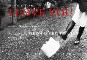 "Mounir Fatmi. Group show. ""I Love You"". Fondazione VIDEOINSIGHT (Torino, Italy). From December 3rd 2015 to March 3rd 2016"